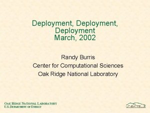 Deployment Deployment March 2002 Randy Burris Center for