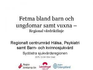 Fetma bland barn och ungdomar samt vuxna Regional
