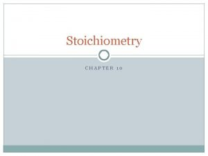 Stoichiometry CHAPTER 10 Stoichiometry is the mass and