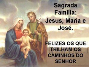 Sagrada Famlia Jesus Maria e Jos FELIZES OS