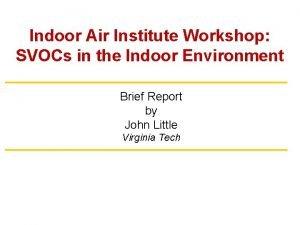 Indoor Air Institute Workshop SVOCs in the Indoor