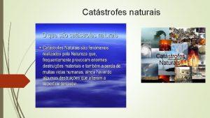 Catstrofes naturais Tipos de catstrofes naturais Inundaes Como