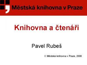 Knihovna a teni Pavel Rube Mstsk knihovna v