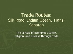 Trade Routes Silk Road Indian Ocean Trans Saharan