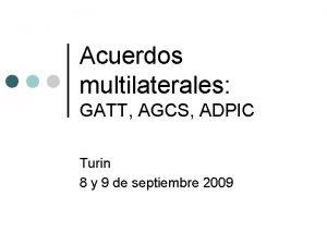 Acuerdos multilaterales GATT AGCS ADPIC Turin 8 y