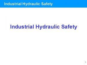 Industrial Hydraulic Safety 1 Industrial Hydraulic Safety Hydraulic