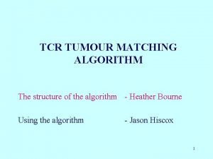TCR TUMOUR MATCHING ALGORITHM The structure of the