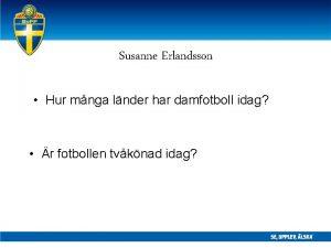 Susanne Erlandsson Hur mnga lnder har damfotboll idag