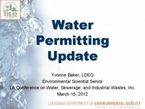 Water Permitting Update Yvonne Baker LDEQ Environmental Scientist