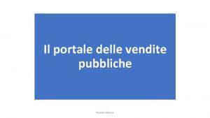 Il portale delle vendite pubbliche Rinaldo dAlonzo Una