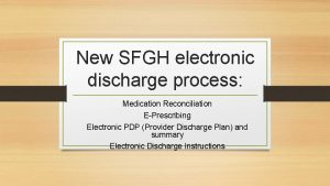 New SFGH electronic discharge process Medication Reconciliation EPrescribing