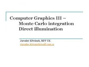 Computer Graphics III Monte Carlo integration Direct illumination