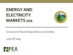 ENERGY AND ELECTRICITY MARKETS 101 Community Choice Energy