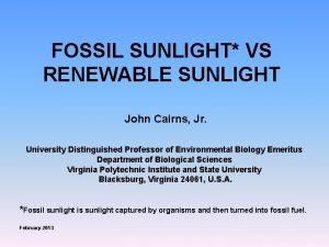FOSSIL SUNLIGHT VS RENEWABLE SUNLIGHT John Cairns Jr