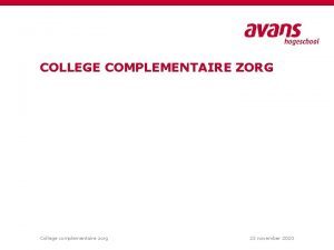 COLLEGE COMPLEMENTAIRE ZORG College complementaire zorg 23 november