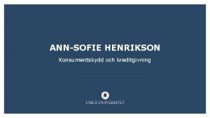 ANN SOFIE HENRIKSON Konsumentskydd och kreditgivning ANN SOFIE