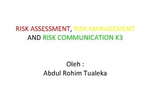 RISK ASSESSMENT RISK MANAGEMENT AND RISK COMMUNICATION K