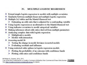 IV MULTIPLE LOGISTIC REGRESSION v Extend simple logistic