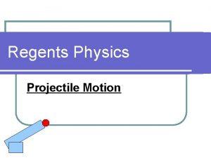 Regents Physics Projectile Motion Projectile Motion A projectile