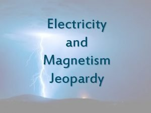 Electricity and Magnetism Jeopardy Electricity Vocab Electric Circuits