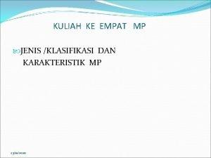 KULIAH KE EMPAT MP JENIS KLASIFIKASI DAN KARAKTERISTIK