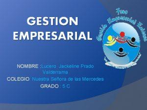 GESTION EMPRESARIAL NOMBRE Lucero Jackeline Prado Valderrama COLEGIO