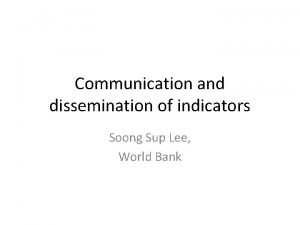Communication and dissemination of indicators Soong Sup Lee