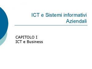 ICT e Sistemi informativi Aziendali CAPITOLO I ICT