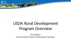 USDA Rural Development Program Overview Brian Queen Community