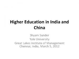 Higher Education in India and China Shyam Sunder