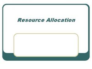 Resource Allocation Centralized Mutex Algorithm l l l