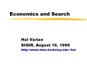 Economics and Search Hal Varian SIGIR August 16