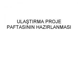 ULATIRMA PROJE PAFTASININ HAZIRLANMASI 1 Web sayfasndan gerekli