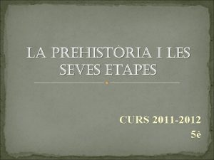 CURS 2011 2012 5 La Prehistria s una