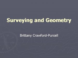 Surveying and Geometry Brittany CrawfordPurcell What is Surveying