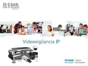 Videovigilancia IP Soluciones Unificadas IP DLink Solucin Global