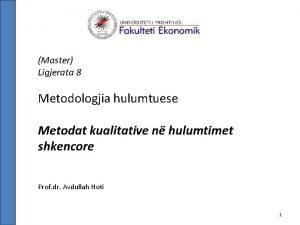 Master Ligjerata 8 Metodologjia hulumtuese Metodat kualitative n
