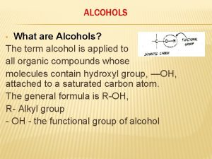 ALCOHOLS What are Alcohols The term alcohol is
