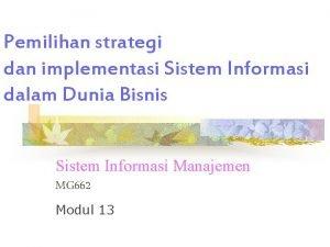 Pemilihan strategi dan implementasi Sistem Informasi dalam Dunia