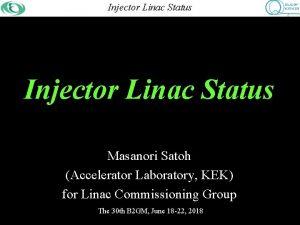 Injector Commissioning Linac Status Injector Linac Status Masanori