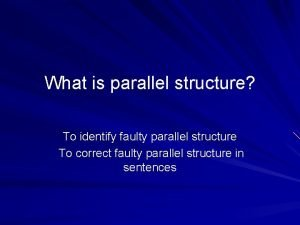 What is parallel structure To identify faulty parallel