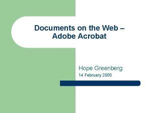 Documents on the Web Adobe Acrobat Hope Greenberg