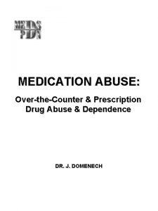 MEDICATION ABUSE OvertheCounter Prescription Drug Abuse Dependence DR