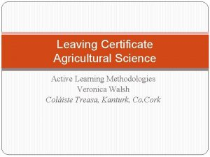 Leaving Certificate Agricultural Science Active Learning Methodologies Veronica