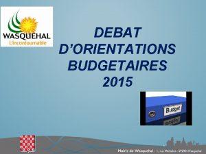 DEBAT DORIENTATIONS BUDGETAIRES 2015 1 CONTEXTE ECONOMIQUE EUROPEEN