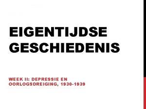EIGENTIJDSE GESCHIEDENIS WEEK II DEPRESSIE EN OORLOGSDREIGING 1930