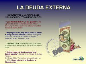 LA DEUDA EXTERNA DOCUMENTOS Y MATERIAL BASE UTILIZADOS