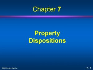 Chapter 7 Property Dispositions 2005 Prentice Hall Inc