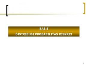 BAB 8 DISTRIBUSI PROBABILITAS DISKRET 1 Distribusi Probabilitas