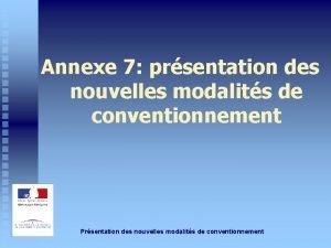 Annexe 7 prsentation des nouvelles modalits de conventionnement